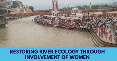 Ganga River - Restoring River Ecology through Involvement of Women