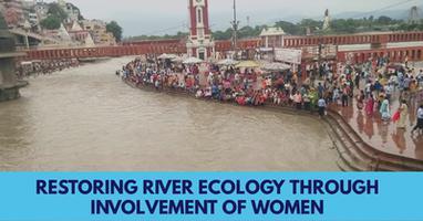 Ganga River - Restoring River Ecology through Involvement of Women