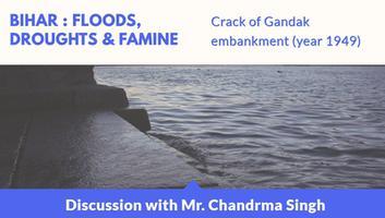 कोसी नदी अपडेट - बिहार बाढ़, सुखाड़ और अकाल, गंडक तटबन्ध की दरार (वर्ष 1949), श्री चंद्रमा सिंह से हुई चर्चा के अंश
