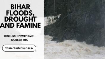 कोसी नदी अपडेट - बिहार बाढ़, सुखाड़ और अकाल, श्री रमेश झा से हुई बातचीत के अंश